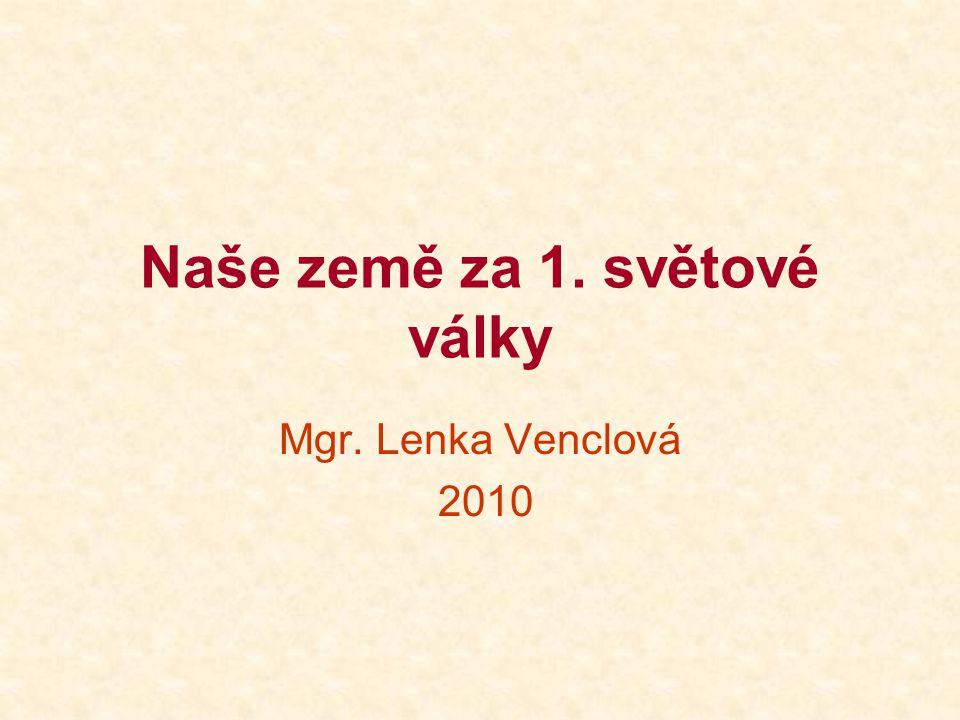 Naše země za 1. světové války Mgr. Lenka Venclová 2010