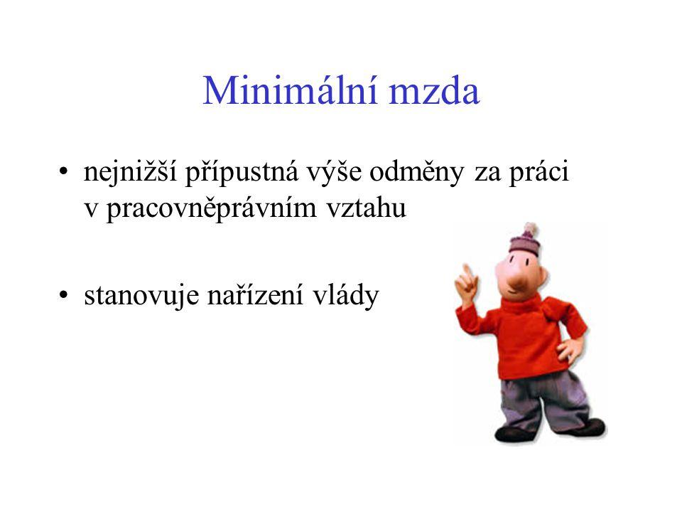 Minimální mzda •nejnižší přípustná výše odměny za práci v pracovněprávním vztahu •stanovuje nařízení vlády