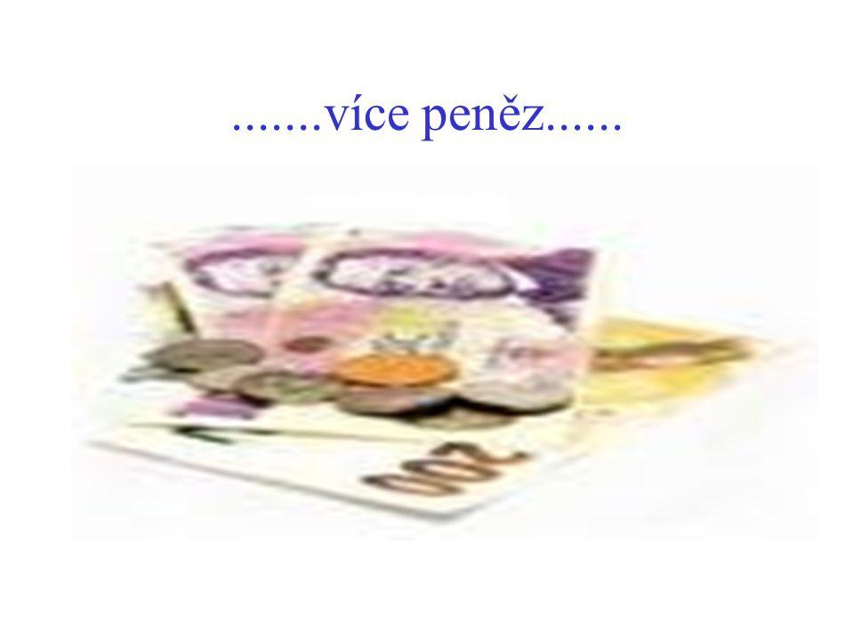 .......více peněz......