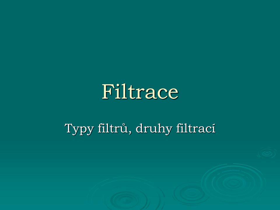 Filtrace Typy filtrů, druhy filtrací