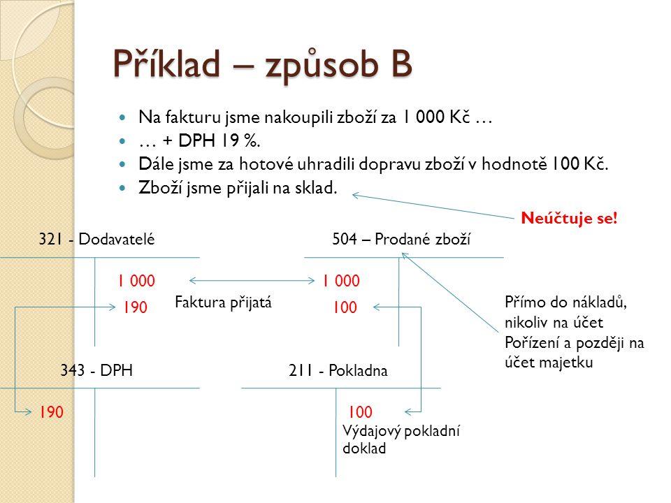 Příklad – způsob B  Na fakturu jsme nakoupili zboží za 1 000 Kč …  … + DPH 19 %.