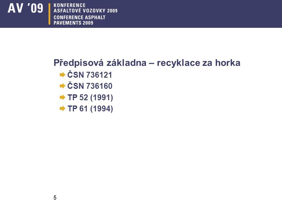 Předpisová základna – recyklace za horka  ČSN 736121  ČSN 736160  TP 52 (1991)  TP 61 (1994) 5
