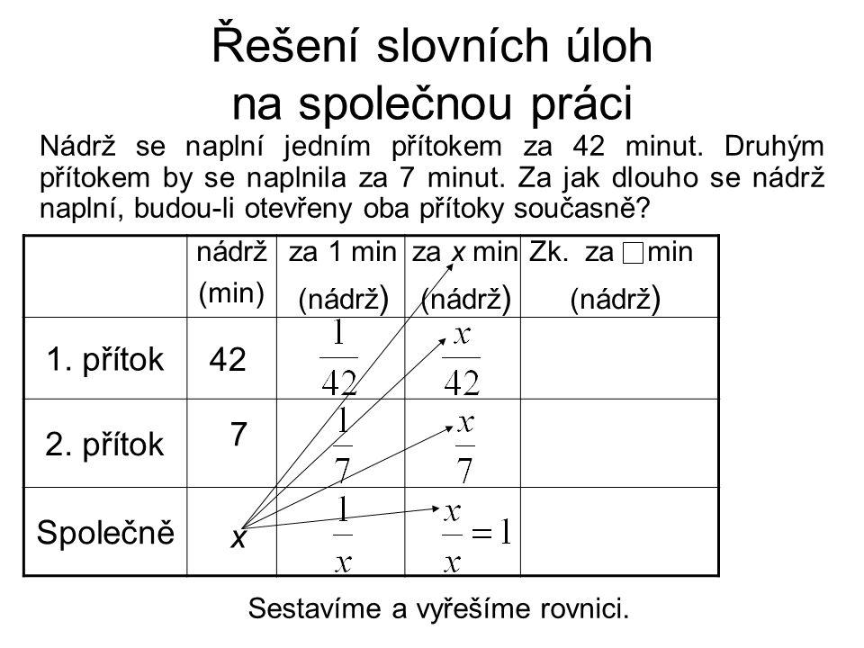 Řešení slovních úloh na společnou práci Sestavíme a vyřešíme rovnici. 1. přítok 2. přítok Společně 42 7 za 1 min (nádrž ) za x min (nádrž ) x nádrž (m