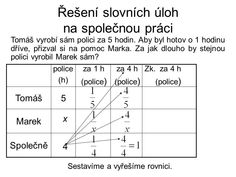 Řešení slovních úloh na společnou práci Sestavíme a vyřešíme rovnici. Tomáš Marek Společně 5 x za 1 h (police ) za 4 h (police ) 4 police (h) Tomáš vy