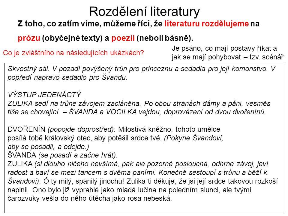 Rozdělení literatury Z toho, co zatím víme, můžeme říci, že literaturu rozdělujeme na prózu (obyčejné texty) a poezii (neboli básně). Co je zvláštního