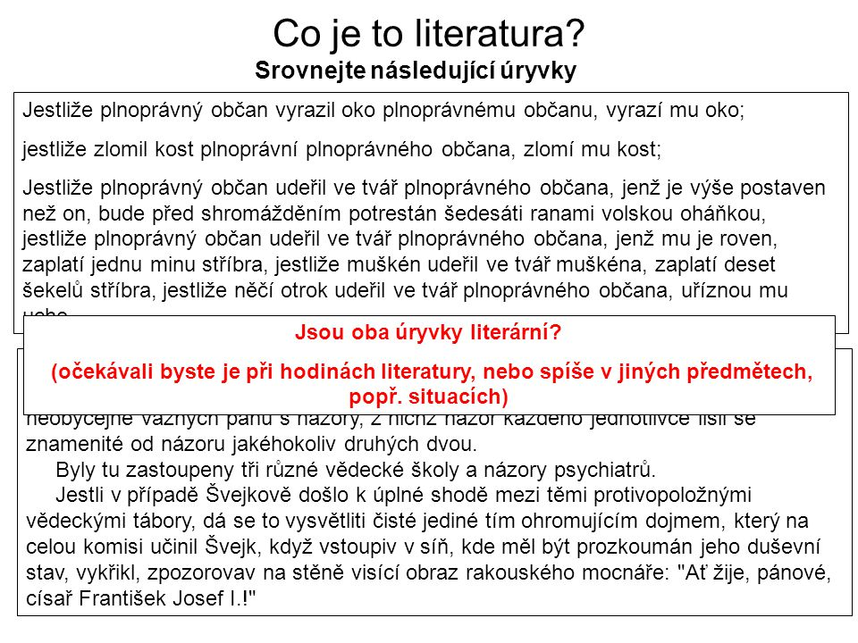 Co je to literatura? Srovnejte následující úryvky Jestliže plnoprávný občan vyrazil oko plnoprávnému občanu, vyrazí mu oko; jestliže zlomil kost plnop