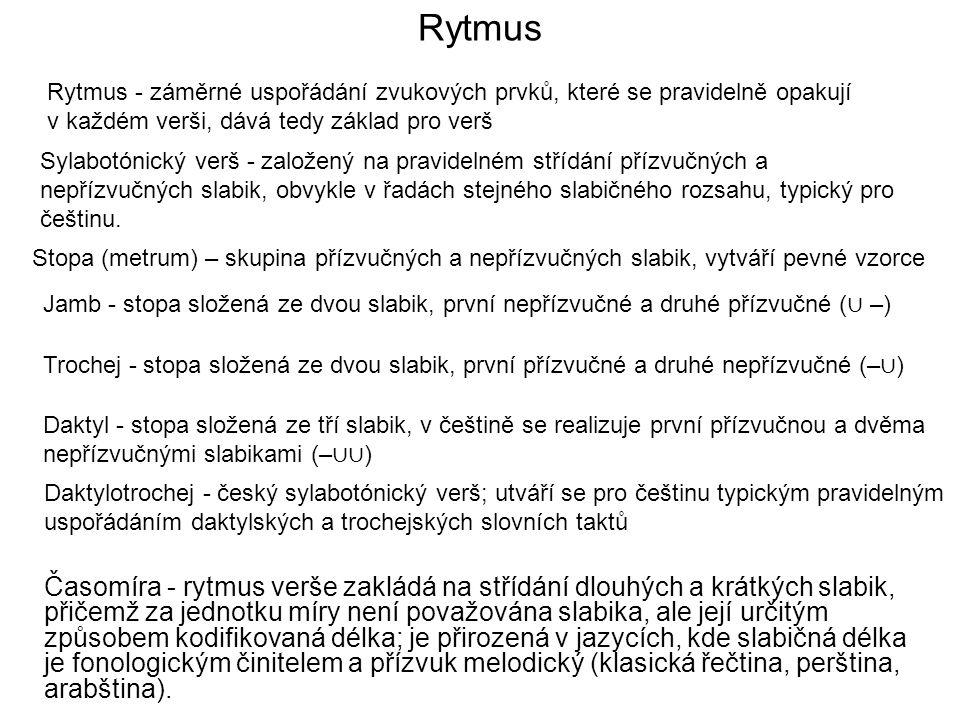 Rytmus Časomíra - rytmus verše zakládá na střídání dlouhých a krátkých slabik, přičemž za jednotku míry není považována slabika, ale její určitým způs
