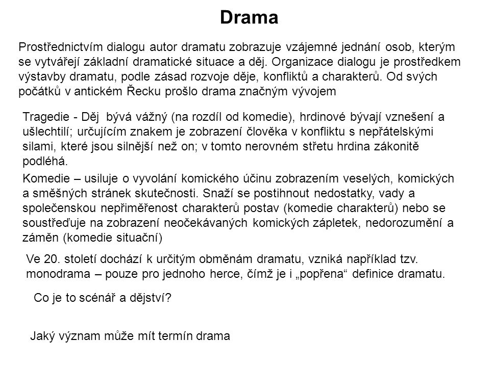 Drama Prostřednictvím dialogu autor dramatu zobrazuje vzájemné jednání osob, kterým se vytvářejí základní dramatické situace a děj.