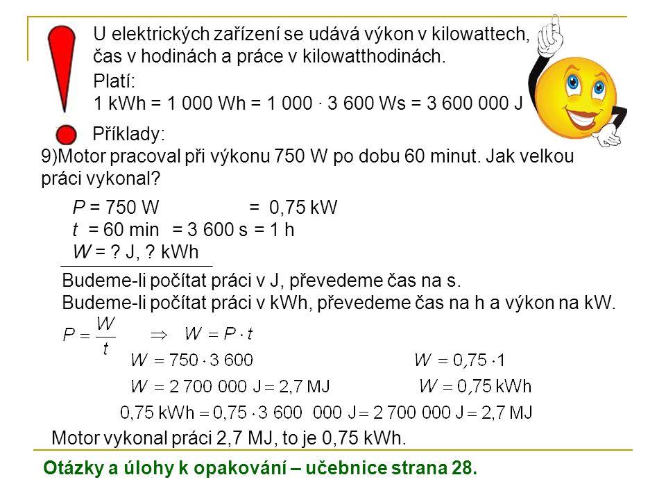 U elektrických zařízení se udává výkon v kilowattech, čas v hodinách a práce v kilowatthodinách. Platí: 1 kWh = 1 000 Wh = 1 000 · 3 600 Ws = 3 600 00