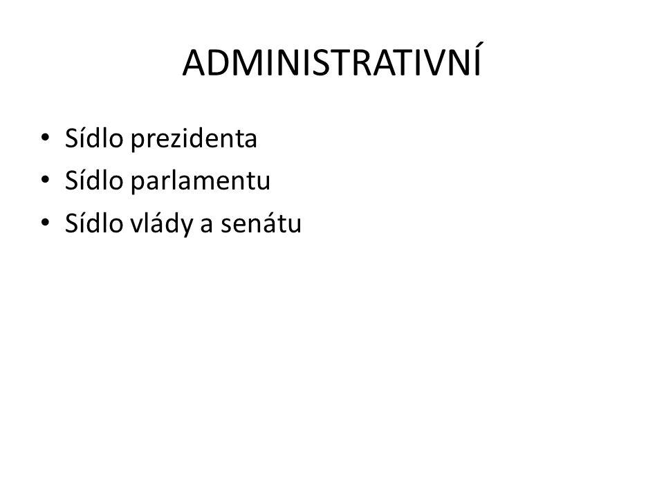 ADMINISTRATIVNÍ • Sídlo prezidenta • Sídlo parlamentu • Sídlo vlády a senátu