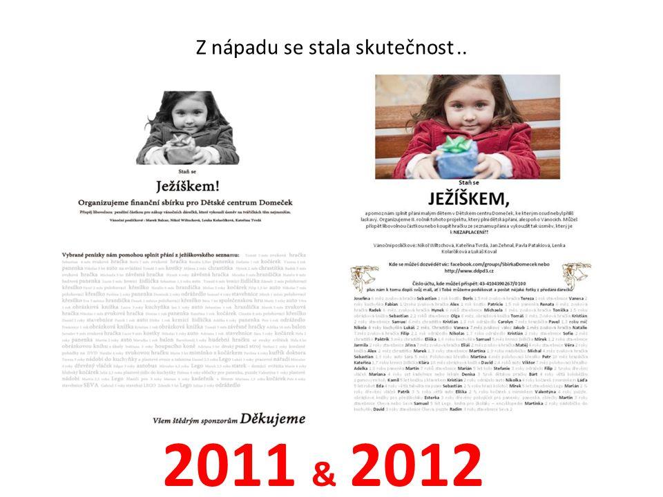 2011 & 2012 Z nápadu se stala skutečnost..