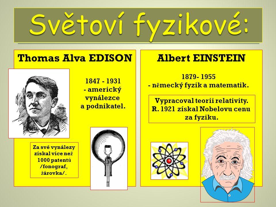 Thomas Alva EDISONAlbert EINSTEIN 1879- 1955 - n ě mecký fyzik a matematik. 1847 - 1931 - americký vynálezce a podnikatel. Za své vynálezy získal více