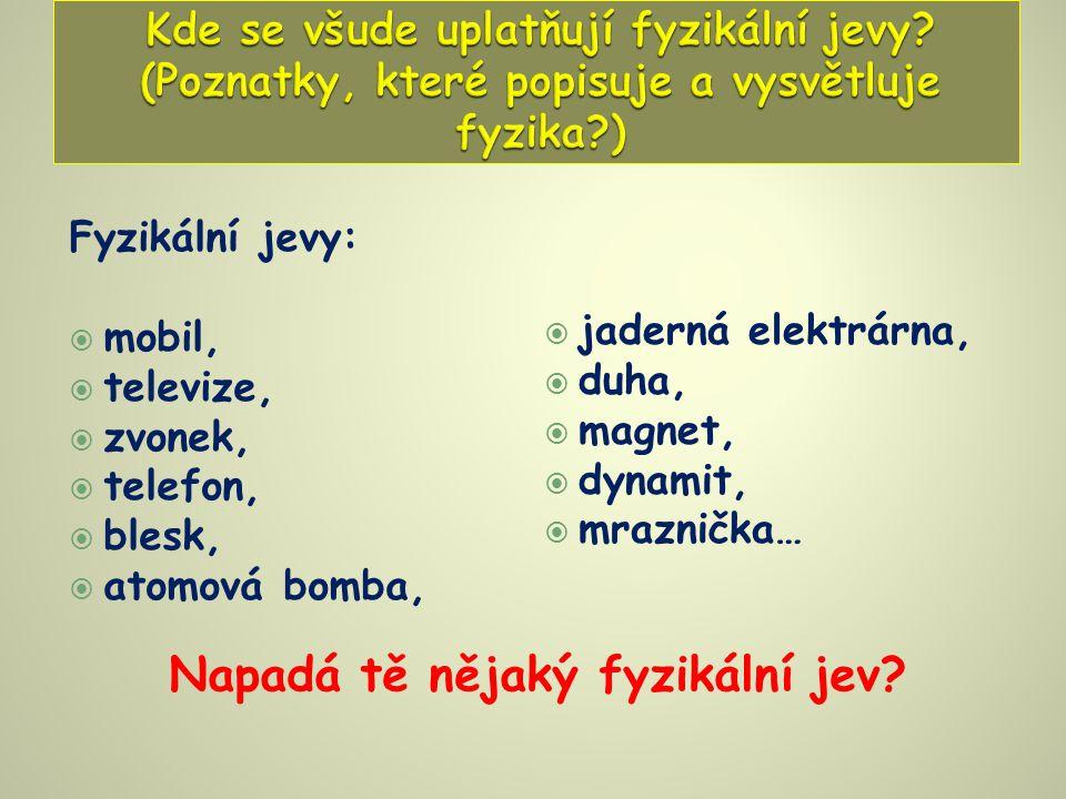 Fyzikální jevy:  mobil,  televize,  zvonek,  telefon,  blesk,  atomová bomba,  jaderná elektrárna,  duha,  magnet,  dynamit,  mraznička… Na