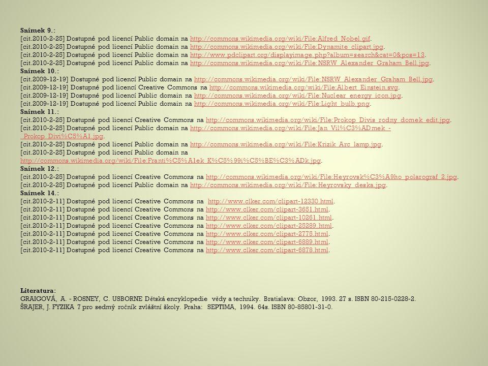 Snímek 9.: [cit.2010-2-25] Dostupné pod licencí Public domain na http://commons.wikimedia.org/wiki/File:Alfred_Nobel.gif.http://commons.wikimedia.org/