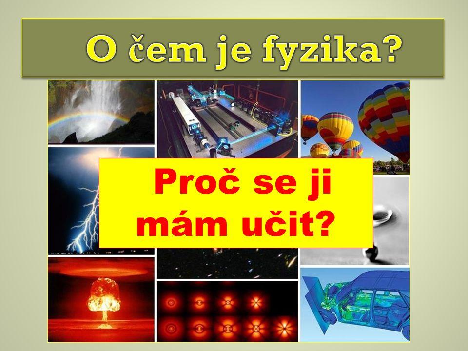 Fyzikální jevy:  mobil,  televize,  zvonek,  telefon,  blesk,  atomová bomba,  jaderná elektrárna,  duha,  magnet,  dynamit,  mraznička… Napadá tě nějaký fyzikální jev?