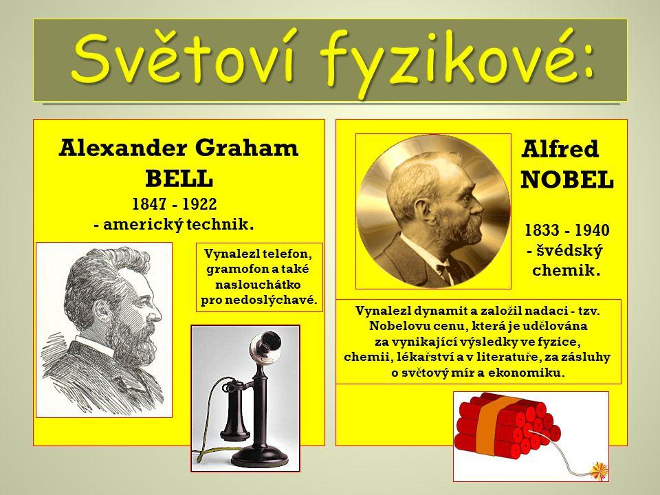 Alexander Graham BELL 1847 - 1922 - americký technik. Vynalezl telefon, gramofon a také naslouchátko pro nedoslýchavé. 1833 - 1940 - švédský chemik. V