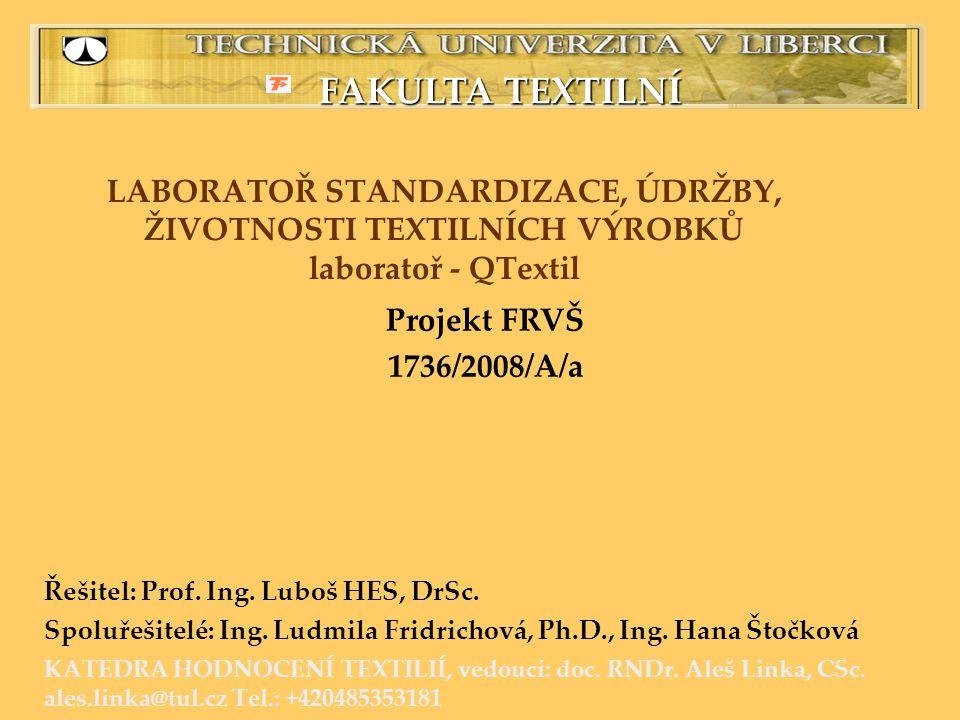 Projekt - cíl •Hodnotit vlastnosti výrobku před a po údržbě •S využitím obrazové analýzy hodnotit defekty vzniklé na textilií •Hodnotit životnost výrobku (maximální počet cyklů praní) •Zkoumat změny výrobku zapříčiněné stárnutím (extrémní klimatické podmínky) •Hodnocení vlastností výrobků nedestrukčními metodami FAKULTA TEXTILNÍ TECHNICKÁ UNIVERZITA V LIBERCI