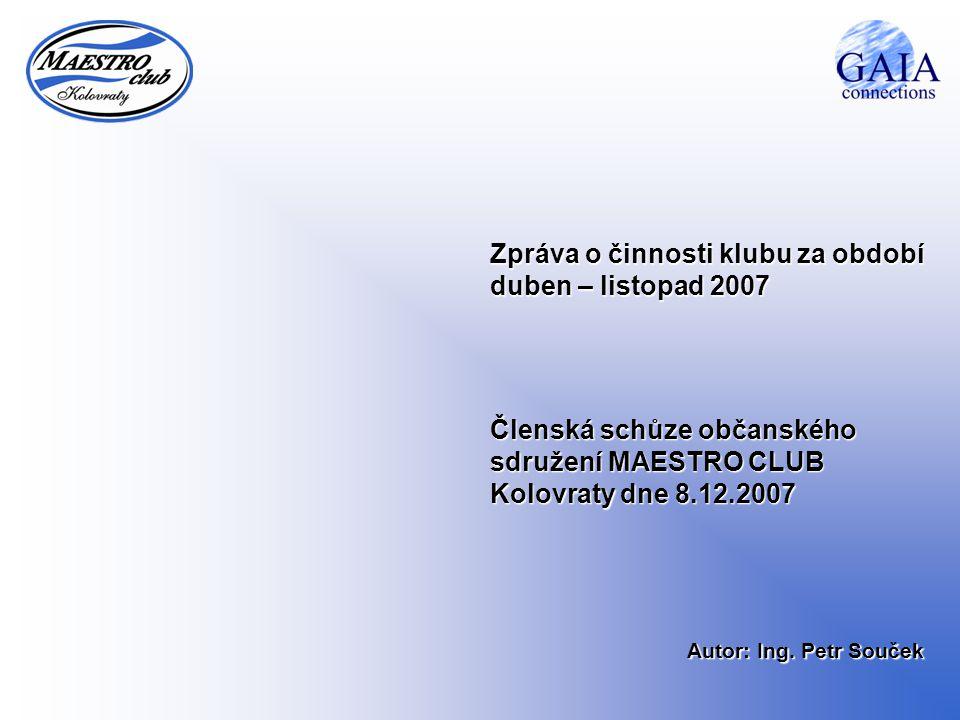 Zpráva o činnosti klubu za období duben – listopad 2007 Členská schůze občanského sdružení MAESTRO CLUB Kolovraty dne 8.12.2007 Autor: Ing. Petr Souče