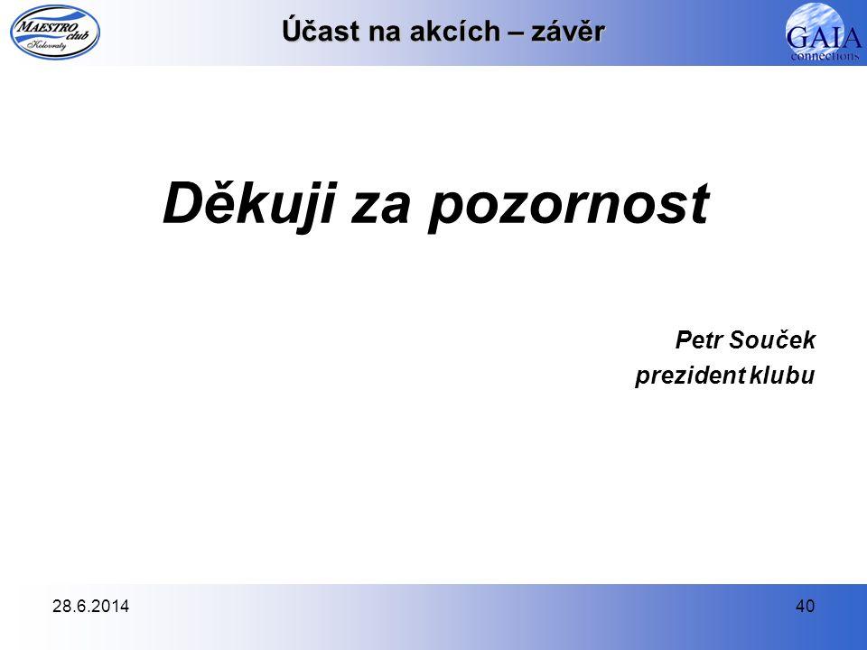 28.6.201440 Účast na akcích – závěr Děkuji za pozornost Petr Souček prezident klubu