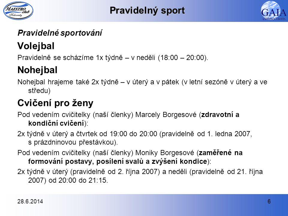 28.6.20146 Pravidelný sport Pravidelné sportování Volejbal Pravidelně se scházíme 1x týdně – v neděli (18:00 – 20:00). Nohejbal Nohejbal hrajeme také