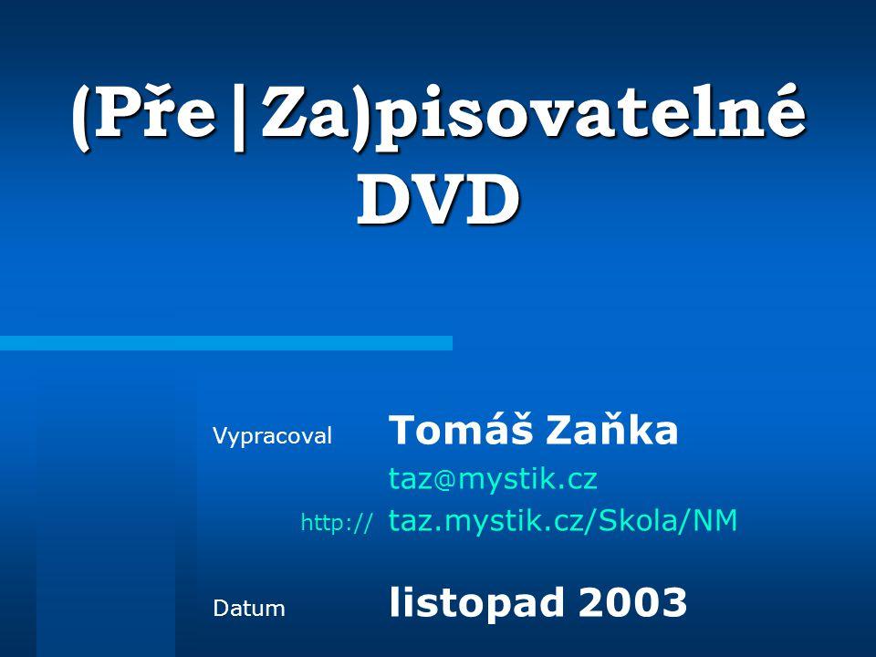 (Pře|Za)pisovatelné DVD Vypracoval Tomáš Zaňka taz @ mystik.cz http:// taz.mystik.cz/Skola/NM Datum listopad 2003