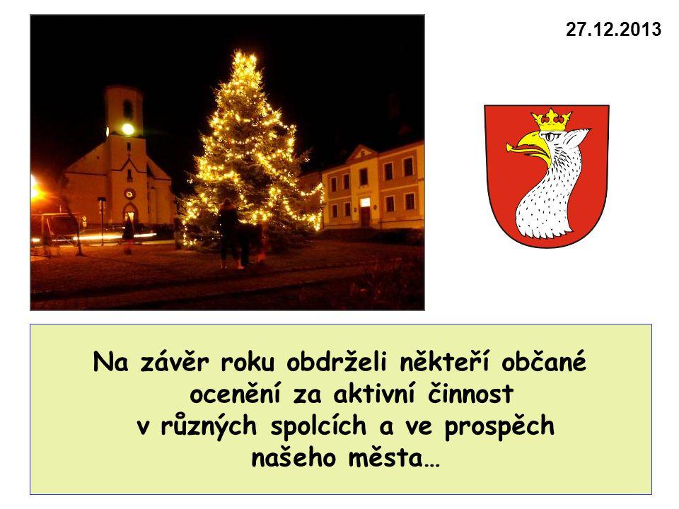 Na závěr roku obdrželi někteří občané ocenění za aktivní činnost v různých spolcích a ve prospěch našeho města… 27.12.2013