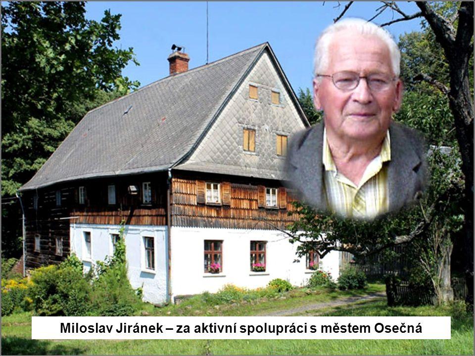 Miloslav Jiránek – za aktivní spolupráci s městem Osečná
