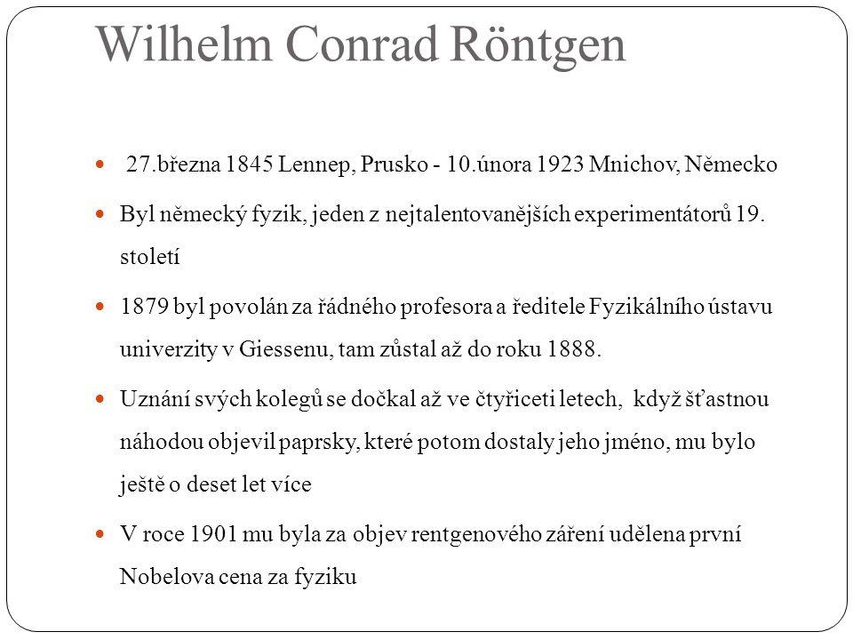  27.března 1845 Lennep, Prusko - 10.února 1923 Mnichov, Německo  Byl německý fyzik, jeden z nejtalentovanějších experimentátorů 19. století  1879 b