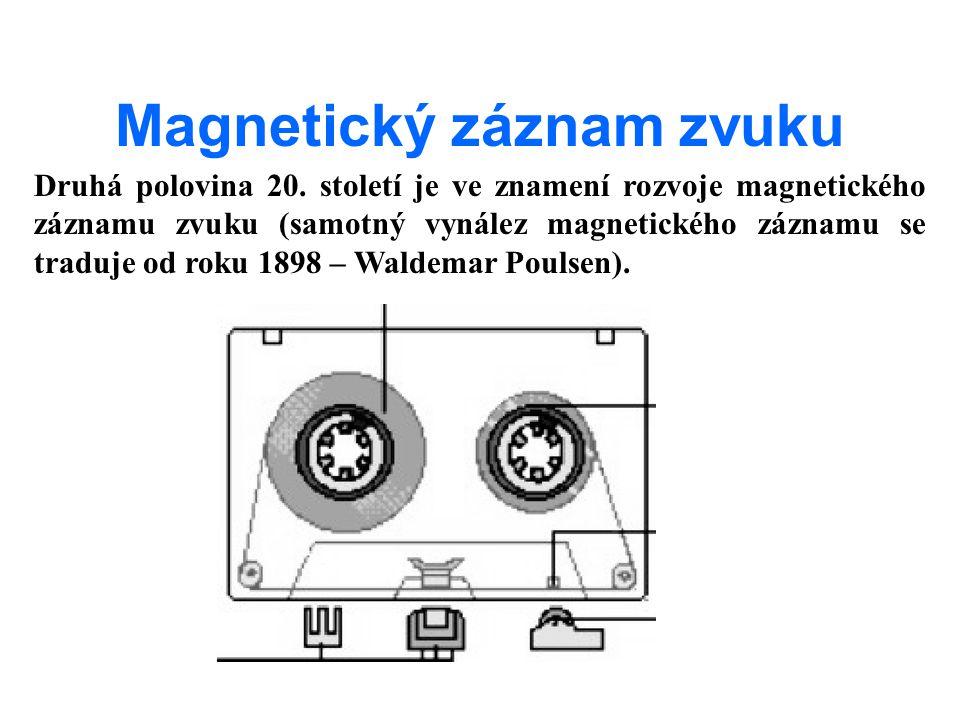 Magnetický záznam zvuku Druhá polovina 20. století je ve znamení rozvoje magnetického záznamu zvuku (samotný vynález magnetického záznamu se traduje o