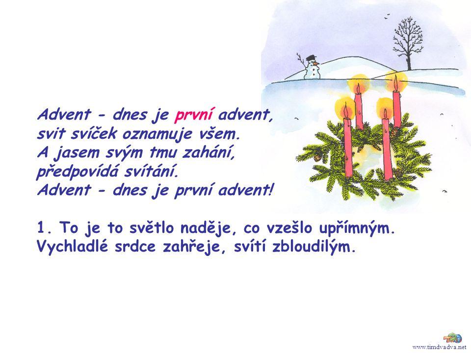 www.timdvadva.net Advent - dnes je první advent, svit svíček oznamuje všem. A jasem svým tmu zahání, předpovídá svítání. Advent - dnes je první advent
