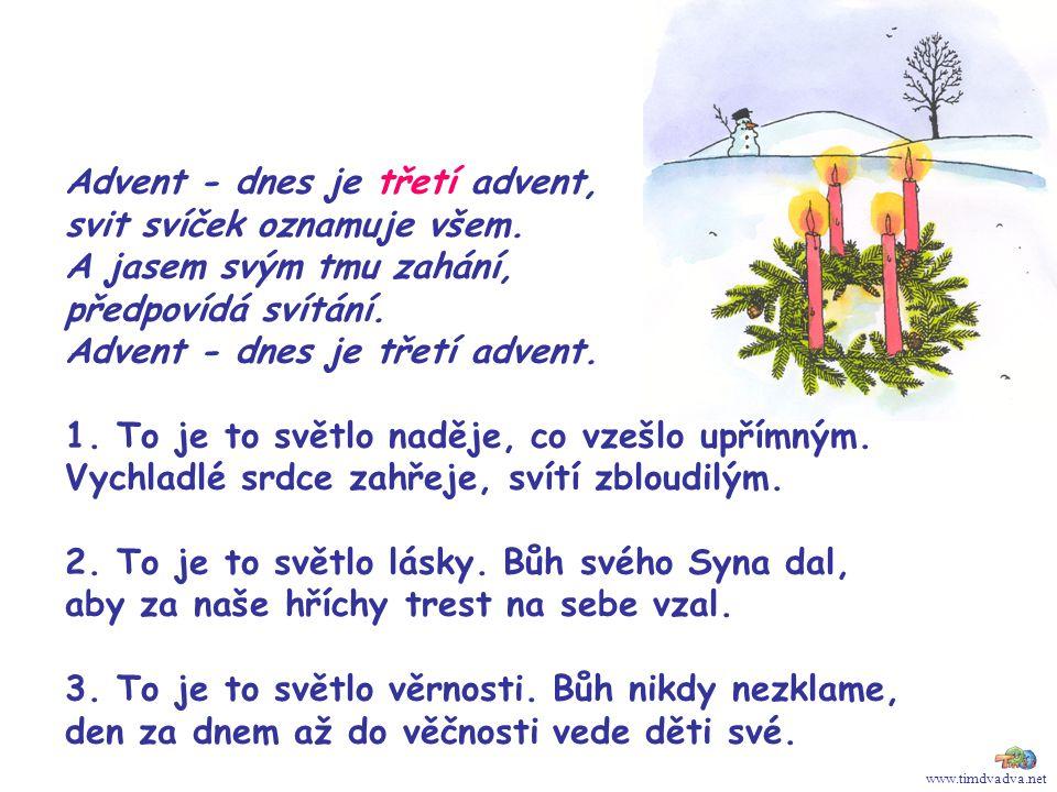 www.timdvadva.net Advent - dnes je třetí advent, svit svíček oznamuje všem. A jasem svým tmu zahání, předpovídá svítání. Advent - dnes je třetí advent