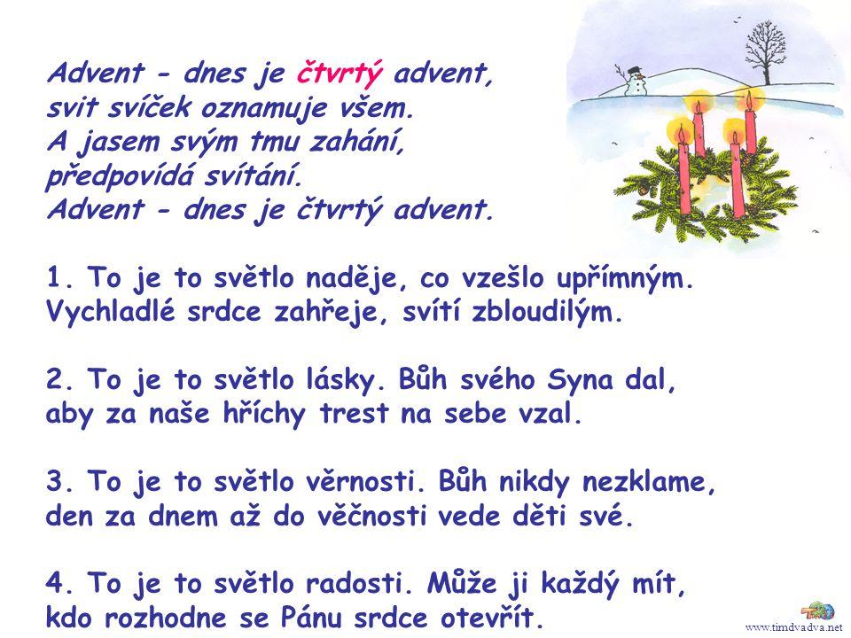 www.timdvadva.net Advent - dnes je čtvrtý advent, svit svíček oznamuje všem. A jasem svým tmu zahání, předpovídá svítání. Advent - dnes je čtvrtý adve