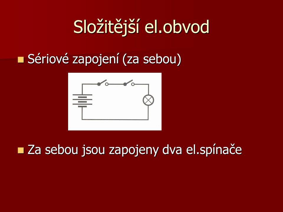 Složitější el.obvod  Sériové zapojení (za sebou)  Za sebou jsou zapojeny dva el.spínače