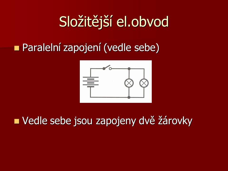 Složitější el.obvod  Paralelní zapojení (vedle sebe)  Vedle sebe jsou zapojeny dvě žárovky