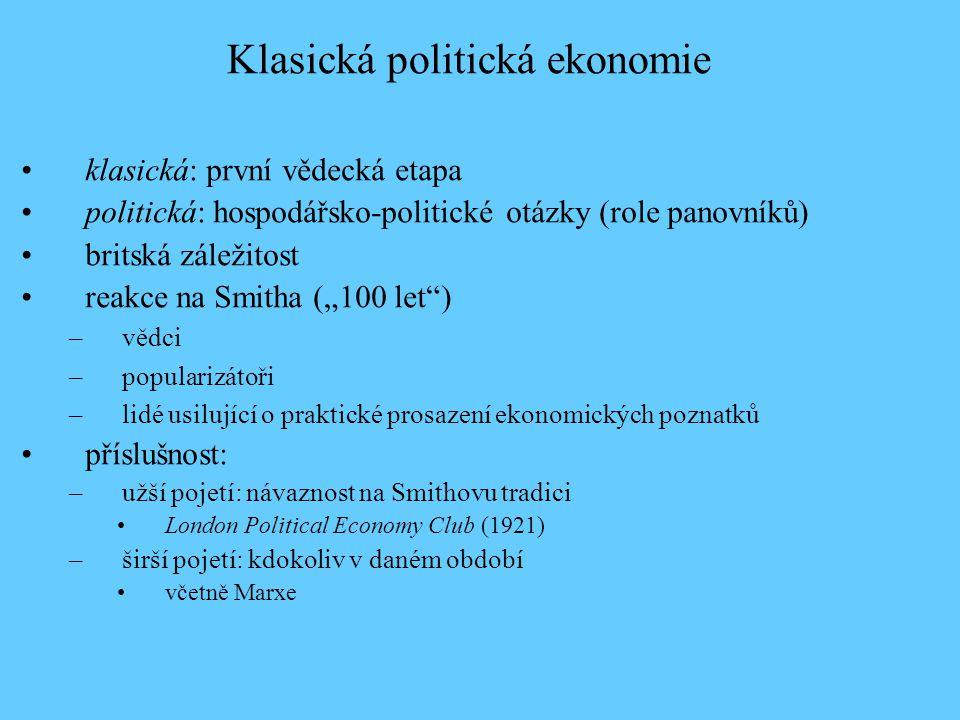 """•klasická: první vědecká etapa •politická: hospodářsko-politické otázky (role panovníků) •britská záležitost •reakce na Smitha (""""100 let ) –vědci –popularizátoři –lidé usilující o praktické prosazení ekonomických poznatků •příslušnost: –užší pojetí: návaznost na Smithovu tradici •London Political Economy Club (1921) –širší pojetí: kdokoliv v daném období •včetně Marxe Klasická politická ekonomie"""
