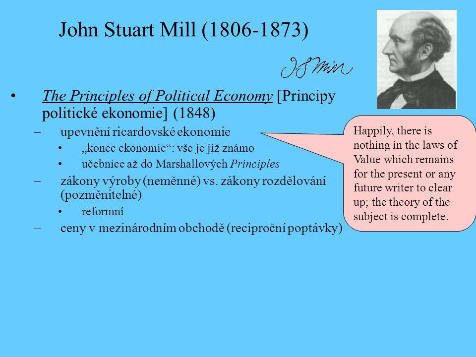 "•The Principles of Political Economy [Principy politické ekonomie] (1848) –upevnění ricardovské ekonomie •""konec ekonomie : vše je již známo •učebnice až do Marshallových Principles –zákony výroby (neměnné) vs."