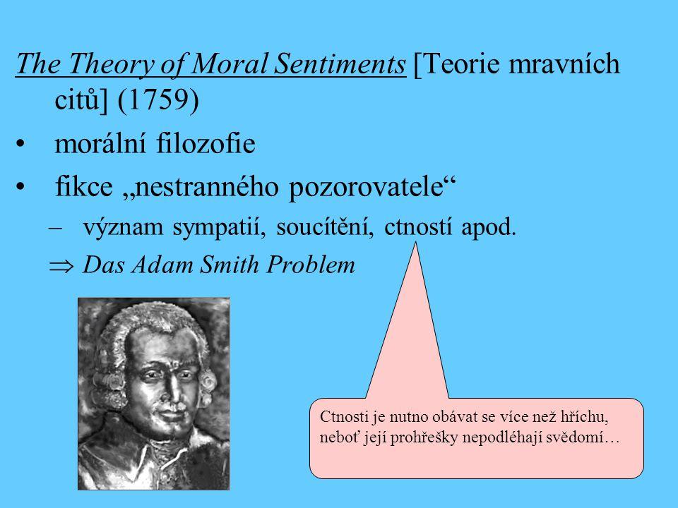 """The Theory of Moral Sentiments [Teorie mravních citů] (1759) •morální filozofie •fikce """"nestranného pozorovatele –význam sympatií, soucítění, ctností apod."""