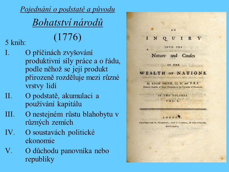 5 knih: I.O příčinách zvyšování produktivní síly práce a o řádu, podle něhož se její produkt přirozeně rozděluje mezi různé vrstvy lidí II.O podstatě, akumulaci a používání kapitálu III.O nestejném růstu blahobytu v různých zemích IV.O soustavách politické ekonomie V.O důchodu panovníka nebo republiky Pojednání o podstatě a původu Bohatství národů (1776)