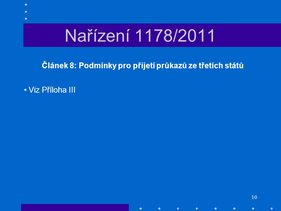 10 Nařízení 1178/2011 Článek 8: Podmínky pro přijetí průkazů ze třetích států • Viz Příloha III