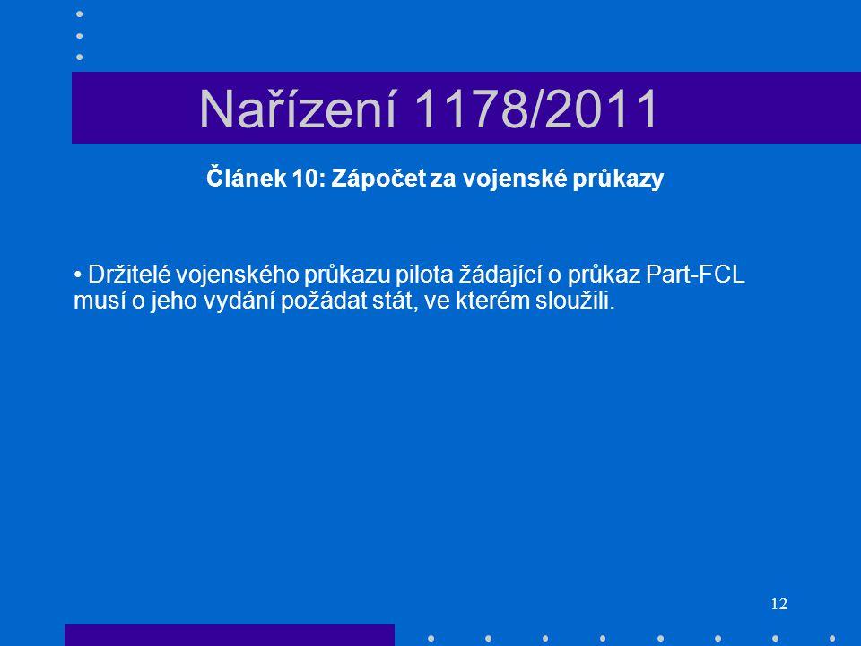 12 Nařízení 1178/2011 Článek 10: Zápočet za vojenské průkazy • Držitelé vojenského průkazu pilota žádající o průkaz Part-FCL musí o jeho vydání požáda
