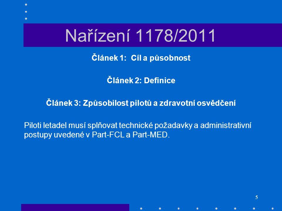 5 Nařízení 1178/2011 Článek 1: Cíl a působnost Článek 2: Definice Článek 3: Způsobilost pilotů a zdravotní osvědčení Piloti letadel musí splňovat tech