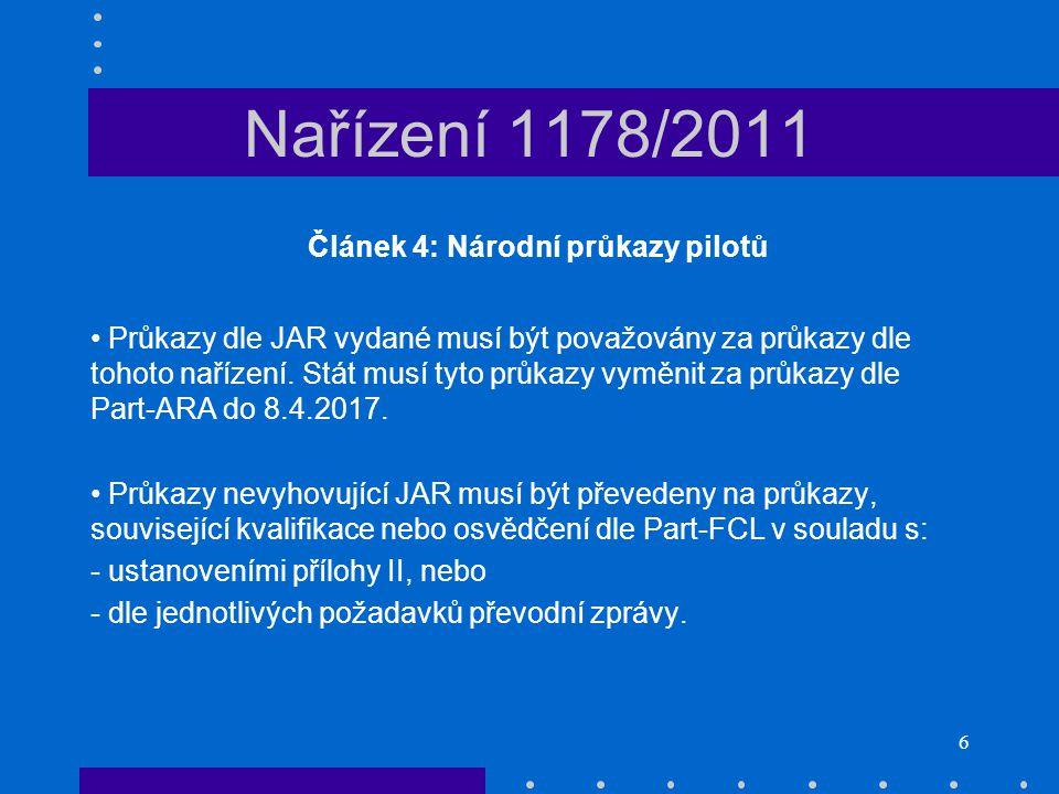 6 Nařízení 1178/2011 Článek 4: Národní průkazy pilotů • Průkazy dle JAR vydané musí být považovány za průkazy dle tohoto nařízení. Stát musí tyto průk