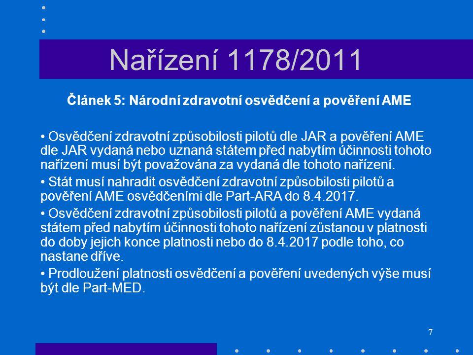8 Nařízení 1178/2011 Článek 6: Převod kvalifikací pro zkušební lety • Piloti, kteří před nabytím účinnosti tohoto nařízení prováděli zkušební lety kategorie 1 nebo 2 dle přílohy k nařízení 1702/2003, nebo kteří poskytovali výcvik zkušebních pilotů, musí mít jejich kvalifikace pro zkušební lety převedeny na kvalifikace dle Part- FCL, případně na osvědčení instruktora pro zkušební lety od státu, který vydal kvalifikace pro zkušební lety.