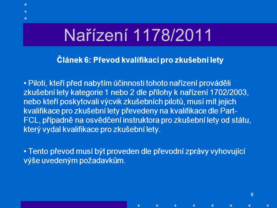 8 Nařízení 1178/2011 Článek 6: Převod kvalifikací pro zkušební lety • Piloti, kteří před nabytím účinnosti tohoto nařízení prováděli zkušební lety kat