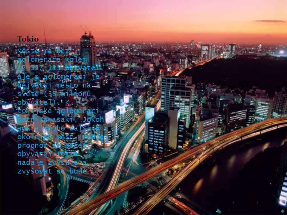Tokio Město má bez aglomerace kolem 12 527 115 obyvatel, ale s aglomerací je největší město na světě (38 milionů obyvatel). K tokijské aglomeraci patř