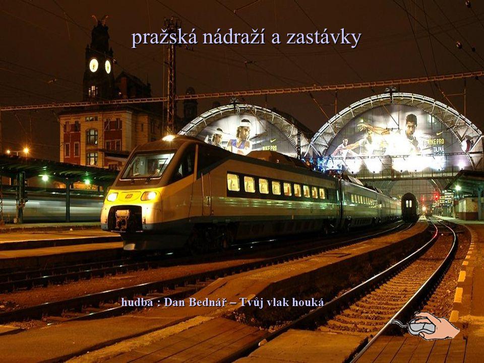 Pražská nádraží a některé zastávky pražská nádraží a zastávky hudba : Dan Bednář – Tvůj vlak houká