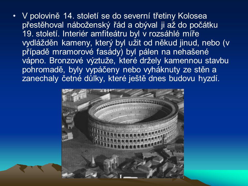 •V polovině 14. století se do severní třetiny Kolosea přestěhoval náboženský řád a obýval ji až do počátku 19. století. Interiér amfiteátru byl v rozs