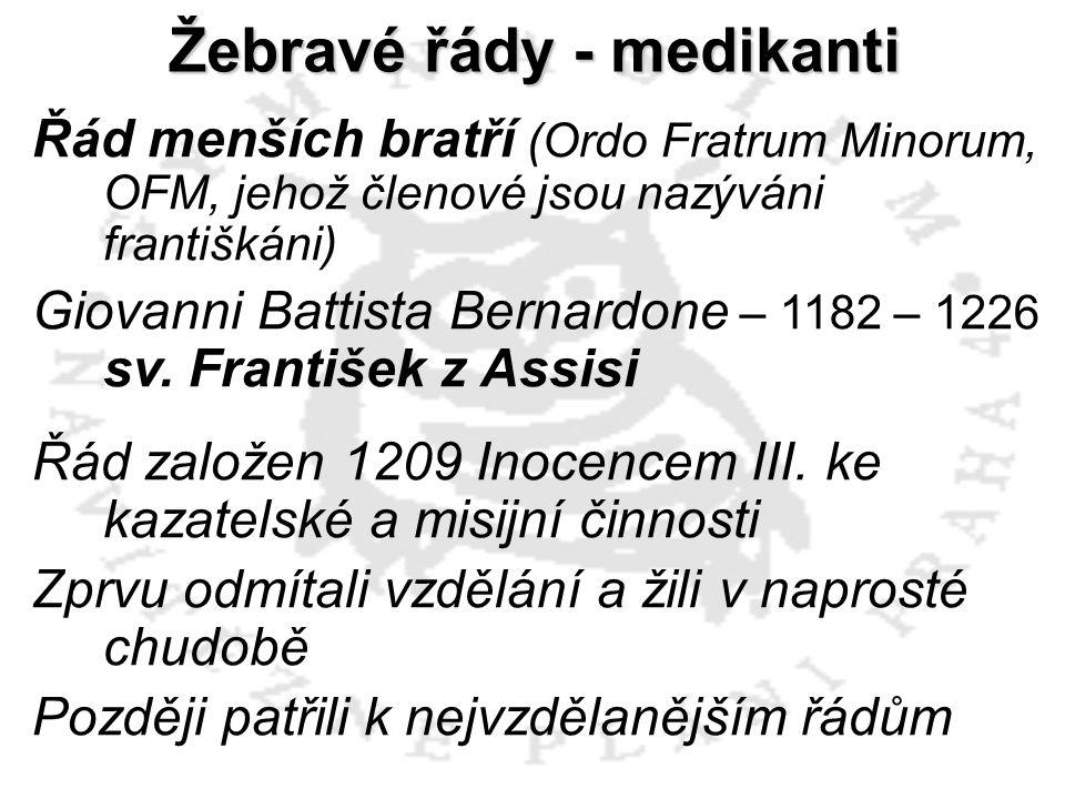 Řád menších bratří (Ordo Fratrum Minorum, OFM, jehož členové jsou nazýváni františkáni) Giovanni Battista Bernardone – 1182 – 1226 sv. František z Ass