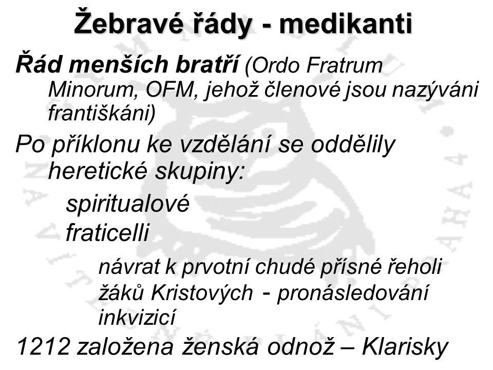 Řád menších bratří (Ordo Fratrum Minorum, OFM, jehož členové jsou nazýváni františkáni) Po příklonu ke vzdělání se oddělily heretické skupiny: 1212 za