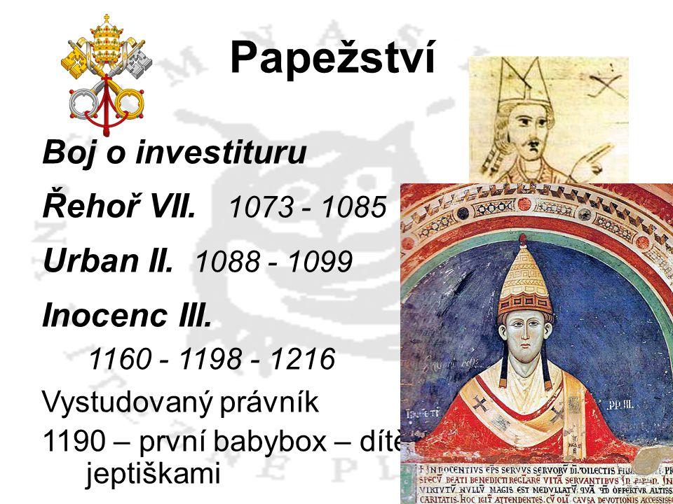 Papežství Boj o investituru Řehoř VII. 1073 - 1085 Urban II. 1088 - 1099 Inocenc III. 1160 - 1198 - 1216 Vystudovaný právník 1190 – první babybox – dí